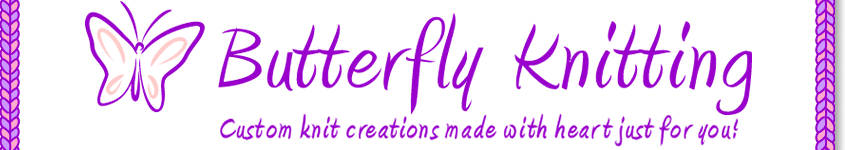 Butterfly Knitting: Custom knit creations made with heart just for you!